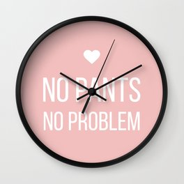 No Pants, No Problem - Pink Wall Clock