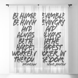 Be Humble Be Hungry and Always be the Hardest Worker in the Room. -Dwayne Johnson Quote Grunge Caps Sheer Curtain