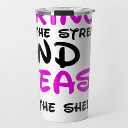 I need a prince in the streets and a Beast in the sheets Travel Mug