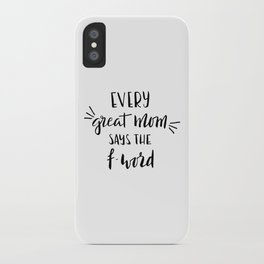 Every great mom says the f-word. Fun quote! iPhone Case