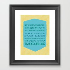 The World Gives You More! Framed Art Print