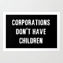 Corporations Don't Have Children Art Print