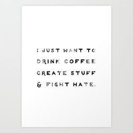 I Just Want to Fight Hate Art Print