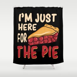 I'm Just Here For The Pie Funny Thanksgiving Gift Shower Curtain