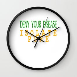 """Deny Your Disease Isolate Pure"" tee design. Show seriousness with this nice and cute tee design!  Wall Clock"