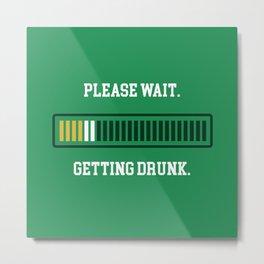 Please Wait. Getting Drunk. Metal Print