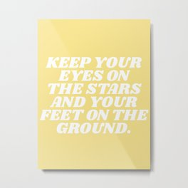keep your eyes on the stars and your feet on the ground Metal Print