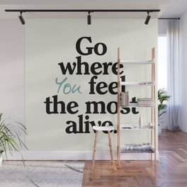 Go where you feel the most alive, motivational quote, be free, wanderlust, leave your comfort zone Wall Mural