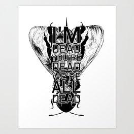 Bee: I'm Dead, You're Dead, We're All Dead Art Print