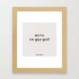 We're en-gay-ged Framed Art Print