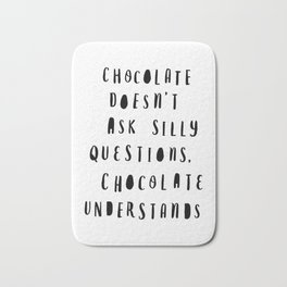 Chocolate Doesn't Ask Silly Questions black and white modern typographic poster wall art home decor Bath Mat