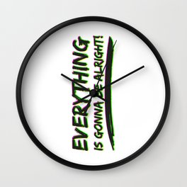 Everything is gonna be alright Wall Clock