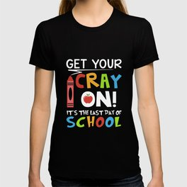 get your cray on its the last day of school teacher T-shirt