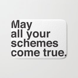 May all your schemes come true. Bath Mat