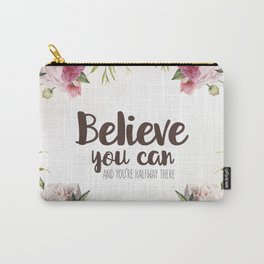 Believe you can and you're halfway there Inspirational Quote Carry-All Pouch