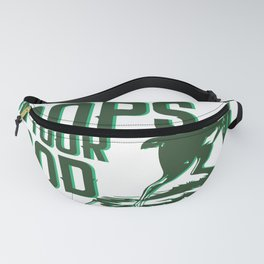 Hey vegetarians My food poops on your food Fanny Pack