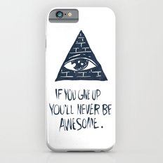 If You Give Up You'll Never Be Awesome Slim Case iPhone 6s