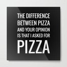 Pizza, gimme P I Z Z A Metal Print