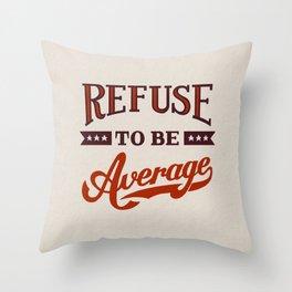 Refuse To Be Average Throw Pillow