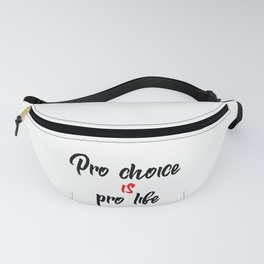 Pro choice is pro life (abortion rights) Fanny Pack