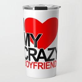 I love my crazy boyfriend Travel Mug