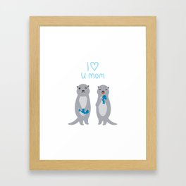 I Love You Mom. Funny grey kids otters with fish. Gift card for Mothers Day. Framed Art Print