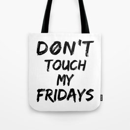 Don't Touch My Fridays Tote Bag