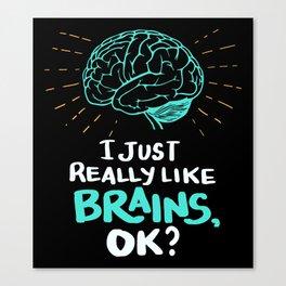 I just really like brains, ok? - Funny Brain Doctor Canvas Print