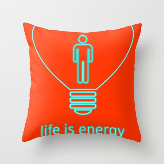 Life is energy, power yours! Throw Pillow