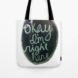 """Okay, I'm right here.""  Tote Bag"