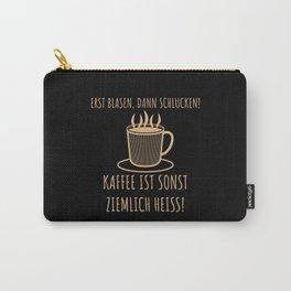 Erst Blasen, dann Schlucken   Kaffee Spruch Carry-All Pouch