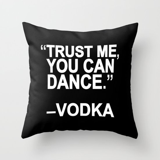 Trust me, you can dance. Throw Pillow