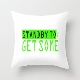 "A Perfect Gift For Anyone Who Loves Waiting Or Being On Standby ""Standby To: Get Some"" T-shirt Throw Pillow"
