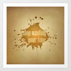 stop wasting your time Art Print