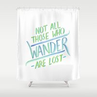 not all who wander Shower Curtains featuring Wander by IndigoEleven