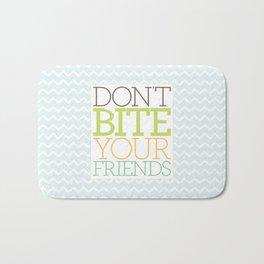 Don't Bite Your Friends Bath Mat