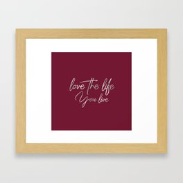 Love the life you live – Passionate Wine Red Framed Art Print