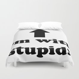 I'm with stupid! Duvet Cover