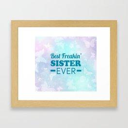 Best Freakin' Sister Ever Framed Art Print