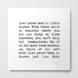 Love Grows Best In Little Houses Metal Print