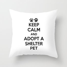KEEP CALM AND ADOPT A SHELTER PET Throw Pillow
