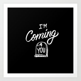 I'm Coming For You Art Print