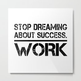 Stop Dreaming About Success - Work Hustle Motivation Fitness Workout Bodybuilding Metal Print