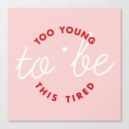 too young to be this tired Canvas Print