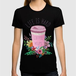 Life Is Hard But Coffee Helps T-shirt