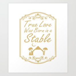 True Love Was Born in a Stable Graphic Christian T-shirt Art Print