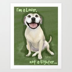 I'm a Lover, Not a Fighter Art Print