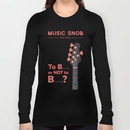 Bass: To B (String) — Music Snob Tip #214 Long Sleeve T-shirt