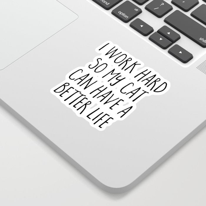 Cat Better Life Funny Quote Sticker