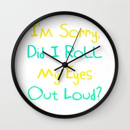 I'm Sorry, Did I Roll My Eyes Out Loud?   Funny Gift Idea Wall Clock